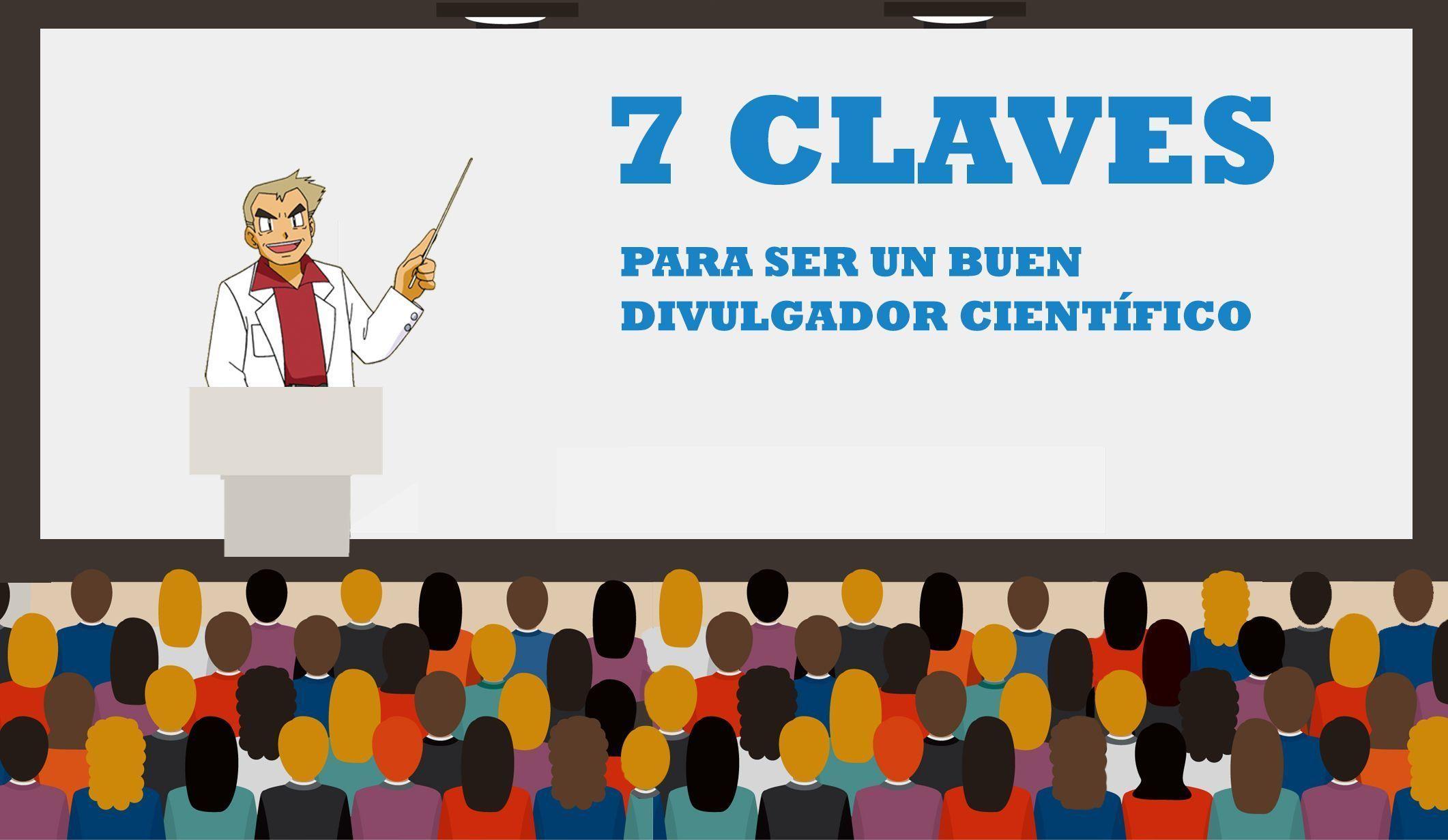 7 CLAVES para ser un buen DIVULGADOR científico 1